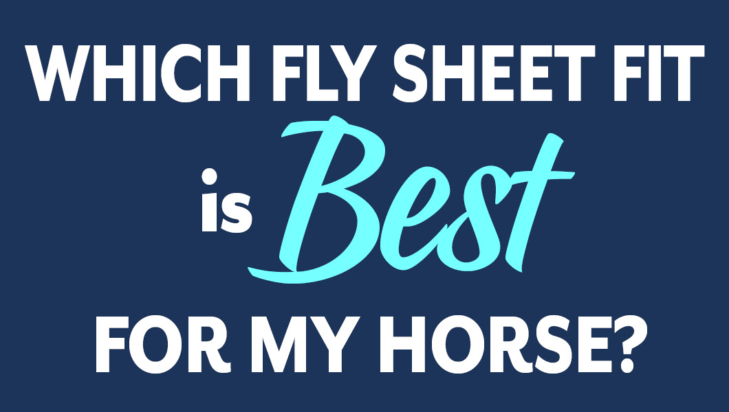 Fit Guide-Fit - What Fly Sheet Fit is Right for Your Horse